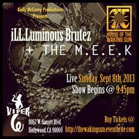 iLL.Luminous Brutez + The M.E.E.K