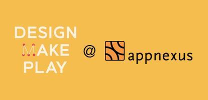 Design, Make, Play @ AppNexus: Feat. NY Hall of...