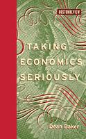 Taking Economics Seriously - with Dean Baker