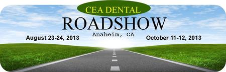 CEA Dental Road Show - Anaheim, Ca.