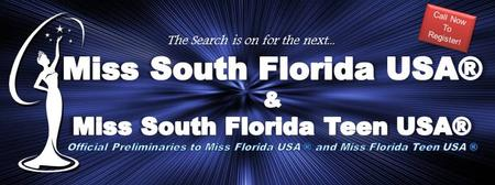 MISS SOUTH FLORIDA USA AND MISS SOUTH FLORIDA TEEN USA...