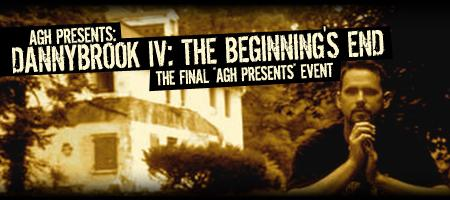 DANNYBROOK IV: THE BEGINNING'S END - THE FINAL AGH...