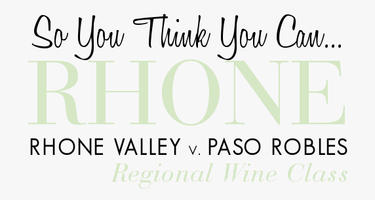 So You Think You Can Rhone: Rhone v. Paso Robles -...