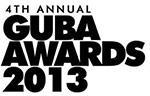GUBA AWARDS 2013 ***LIMITED TICKETS AVAILABLE ON DOOR...