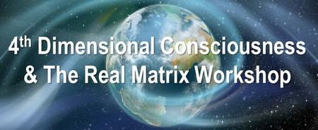 4th Dimensional Consciousness & The Real Matrix...