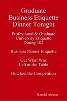 Outclass the Competition Graduate Business Etiquette...
