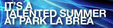 IT'S A TALENTED SUMMER AT PARK LA BREA!  FINAL 2013