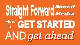 Straight Forward Social Media. How to started and get...