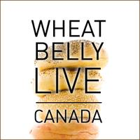 Wheat Belly Live in Toronto - Experience Wheatlessness...