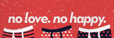No love. No happy.