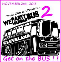 PrettyGirlsInc Presents ; We Party Harder Bus Trip -...