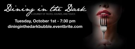 Dining in the Dark-A Feast For The Senses at Bubble...