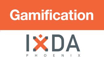 IxDA Phoenix - Gamification