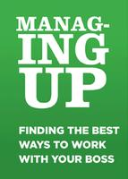 Managing Up: The Best Way To Work With Your Boss