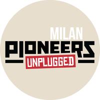 Pioneers Unplugged Milan #1