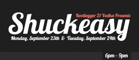 Shuckeasy presented Bootlegger 21 Vodka - Monday 9/23