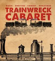 Trainwreck Cabaret (October 5th 2013)