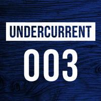 Undercurrent 003