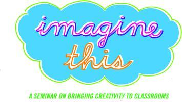Imagine This!  A Seminar on Bringing Creativity to...