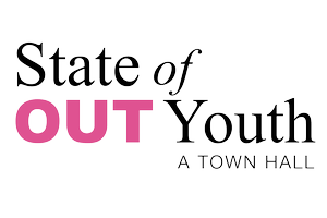 State of Out Youth: A Town Hall - Online