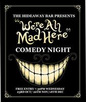 WE'RE ALL MAD HERE! COMEDY NIGHT