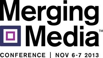 MERGING MEDIA 2013 CONFERENCE