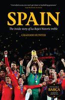 Graham Hunter - Spain: The Inside Story of La Roja's...