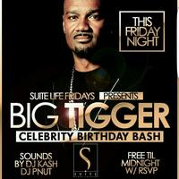 THIS FRI :: BIG TIGGER CELEBRITY BIRTHDAY BASH WITH...