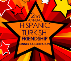 2nd HISPANIC TURKISH FRIENDSHIP DINNER & CELEBRATION