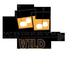 Whiskeys are Wild