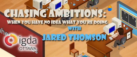 IGDA OTT presents: Chasing Ambitions with Jared Thomson