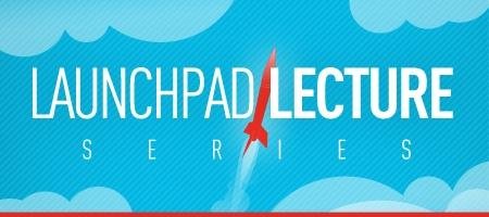 Launchpad Lecture Series