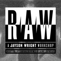 RAW: A Jayson Wright Workshop