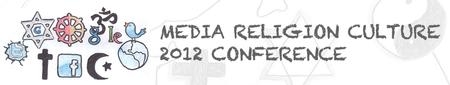MEDIA RELIGION CULTURE 2012 INTERNATIONAL CONFERENCE...