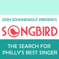 Songbird:  The Search for the Best Singer in Philly CONCERT