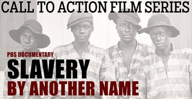 "Call to Action Film Series ""Slavery by Another Name"""