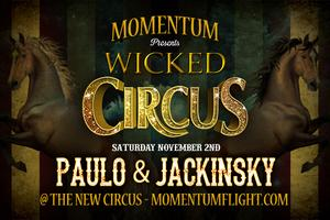 Momentum: A WICKED CIRCUS w/ PAULO & JACKINSKY