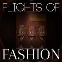 FLIGHTS OF FASHION: Featuring Fall Fashions + Wine...