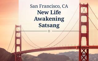 2017 New Life Awakening Satsang – San Francisco, CA
