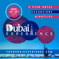 THE DUBAI EXPERIENCE APRIL 19 - 25, 2018 · 5 Star Hotel · Daytime and Nightlife Events · Excursions