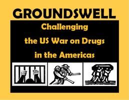 Groundswell: Challenging the U.S. War on Drugs in the...