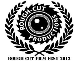 Rough Cut Film Festival 2012