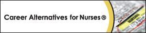 Career Alternatives for Nurses®