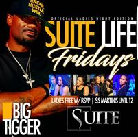 THIS FRIDAY :: SUITE LIFE FRIDAYS HOSTED BY BIG TIGGER...