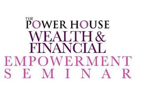 POWER HOUSE WEALTH & FINANCIAL EMPOWERMENT SEMINAR &...