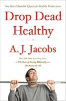 """A.J. Jacobs Presents: """"Drop Dead Healthy"""""""