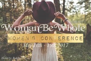 """Redefined Women's Conference """"Woman Be Whole"""""""