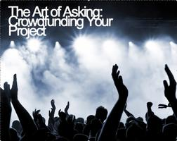 The Art of Asking: Crowdfunding Your Project