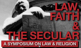 Law, Faith and the Secular - A Symposium on Law &...