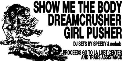 SHOW ME THE BODY, DREAMCRUSHER, GIRL PUSHER, SPEEDY,...